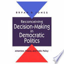 Reconceiving Decision Making In Democratic Politics