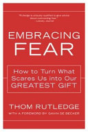 Embracing Fear : forms -- dread, panic, anxiety, self-consciousness, superstition,...