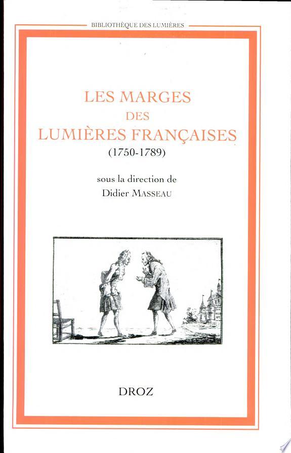 Les marges des Lumières françaises, 1750-1789 : actes du colloque, 6-7 décembre 2001, Université de Tours / organisé par le groupe de recherches Histoire des représentations (EA 2115) ; sous la direction de Didier Masseau.- Genève : Droz , 2004