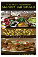 The Best Prepared Masan Jar Meals And Cooking For One Cookbook For Beginners