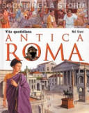 Vita quotidiana. Antica Roma. Scoprire la storia