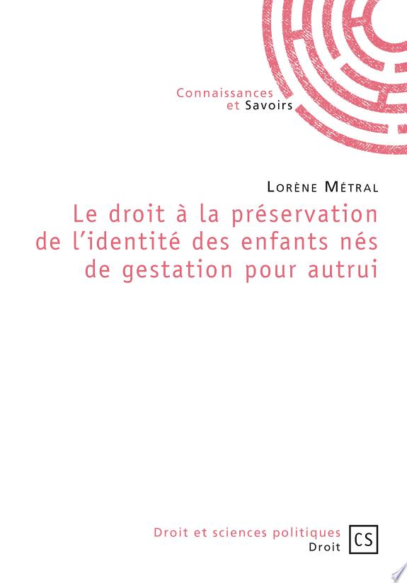 Le  droit à la préservation de l'identité des enfants nés de gestation pour autrui / Lorène Métral.- Saint-Denis : Connaissances et savoirs , 2016