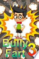 Bully Vs Fart 3 Liquid Menace