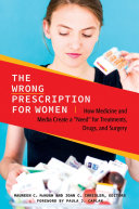 The Wrong Prescription for Women: How Medicine and Media Create a