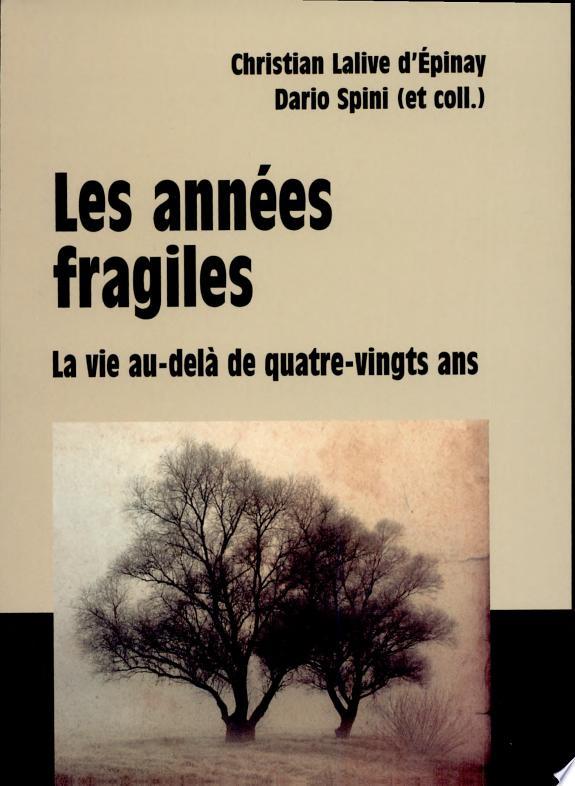 Les années fragiles : la vie au-delà de quatre-vingts ans / Christian Lalive d'Epinay et Dario Spini ; avec Franca Armi, Jean-François Bickel, Stefano Cavalli... [et al.].- Québec (Québec) : Presses de l'Université Laval , impr. 2008