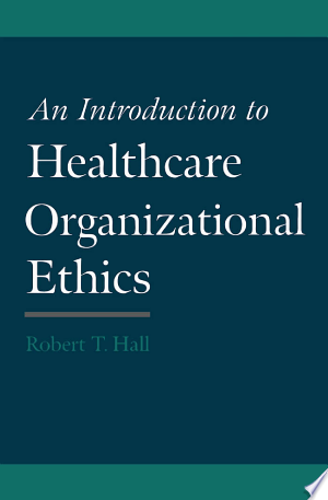 An Introduction to Healthcare Organizational Ethics - ISBN:9780199748891