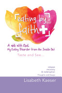 download ebook eating by faith: a walk with god. my eating disorder from the inside out pdf epub