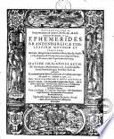 Annorum priorum 30 incipientium ab anno Christi 1595, & desinentium in annum 1624, ephemerides Brandeburgicae coelestium motuum et temporum; summa diligentia in luminaribus calculo duplici Tychonico & Prutenico, in reliquis planetis Prutenico seu Copernicaeo elaboratae, a Davide Origano ..