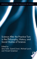 Science after the Practice Turn in the Philosophy  History  and Social Studies of Science