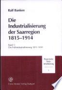 Die Industrialisierung der Saarregion 1815-1914: Die Frühindustrialisierung 1815-1850