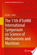The 11th IFToMM International Symposium on Science of Mechanisms and Machines
