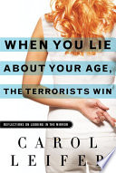Ebook When You Lie About Your Age, the Terrorists Win Epub Carol Leifer Apps Read Mobile