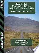La mia Patagonia   Appunti di viaggio