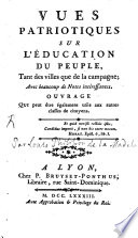 illustration Vues patriotiques sur l'éducation du peuple, tant des villes que de la campagne, avec beaucoup de notes intéressantes
