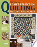 Pat Sloan s I Can t Believe I m Quilting  Beyond the Basics