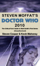 Steven Moffat s Doctor Who 2010  the Critical Fan s Guide to Matt Smith s First Series  Unauthorized