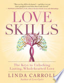 Love Skills: The Keys to Unlocking Lasting, Wholehearted Love