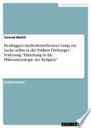 """Heideggers methodenreflexiver Gang zur Sache selbst in der Frühen Freiburger Vorlesung """"Einleitung in die Phänomenologie der Religion"""""""