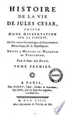 Histoire de la vie de Jules Cesar  suivie d une dissertation sur la liberte ou l on montre les avantage du gouvernement monarchique sur le republiquain     Par le sieur de Bury  Tome premier   second