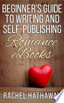 Beginner s Guide to Writing and Self Publishing Romance eBooks