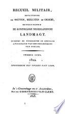 Recueil militair bevattende de wetten, besluiten en orders betreffende de koninklijke Netherlandsche landmagt