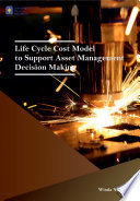 Life Cycle Cost Model To Support Asset Management Decision Making