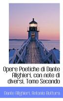 Opere Poetiche Di Dante Alighieri  Con Note Di Diversi  Tomo Secondo