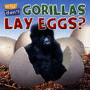 Why Don't Gorillas Lay Eggs?