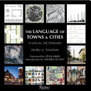 The Language Of Towns & Cities : the language of urban design and clarifying...