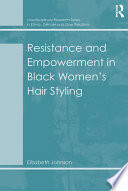 Resistance and Empowerment in Black Women's Hair Styling