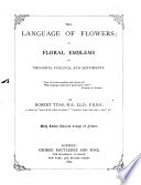 The Language of Flowers  Or  Floral Emblems of Thoughts  Feelings  and Sentiments Book PDF