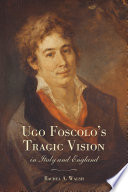 Ugo Foscolo s Tragic Vision in Italy and England