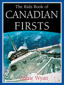 The Kids Book of Canadian Firsts Fields From Past To Present