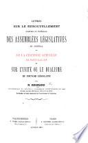 Lettres sur le renouvellement ... des Assemblées législatives en général et de la Chambre actuelle en particulier, et sur l'unité ou le dualisme du pouvoir législatif