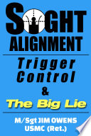 Sight Alignment  Trigger Control   The Big Lie