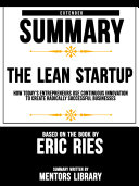 Extended Summary Of The Lean Startup: How Today's Entrepreneurs Use Continuous Innovation To Create Radically Successful Businesses - Based On The Book By Eric Ries Book