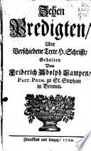 Zehen Predigten, uber verschiedene Texte H. Schrifft, gehalten von Friderich Adolph Lampen ..