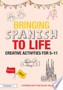 Bringing Spanish To Life : approach to teaching languages in primary schools,...