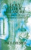 Love Without Measure : the spirituality of this major twelfth-century saint whom...