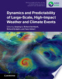 Dynamics and Predictability of Large Scale  High Impact Weather and Climate Events