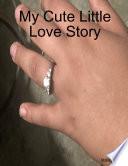 My Cute Little Love Story