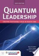 Quantum Leadership Creating Sustainable Value In Health Care