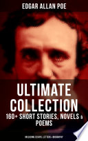 Edgar Allan Poe Ultimate Collection 160 Short Stories Novels Poems Including Essays Letters Biography