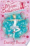 Rosa and the Secret Princess  Magic Ballerina  Book 7