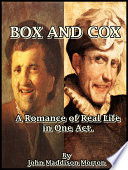 Box and Cox : A Romance of Real Life in One Act. In One Act Ox I Say Sir