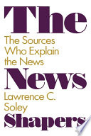The News Shapers  The Sources Who Explain the News
