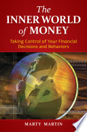 The Inner World of Money  Taking Control of Your Financial Decisions and Behaviors