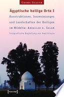 Ägyptische heilige Orte I: Konstruktionen, Inszenierungen und Landschaften der Heiligen im Nildelta: 'Abdallah b. Salam
