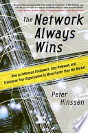 The Network Always Wins  How to Influence Customers  Stay Relevant  and Transform Your Organization to Move Faster than the Market