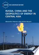 Russia  China and the Geopolitics of Energy in Central Asia